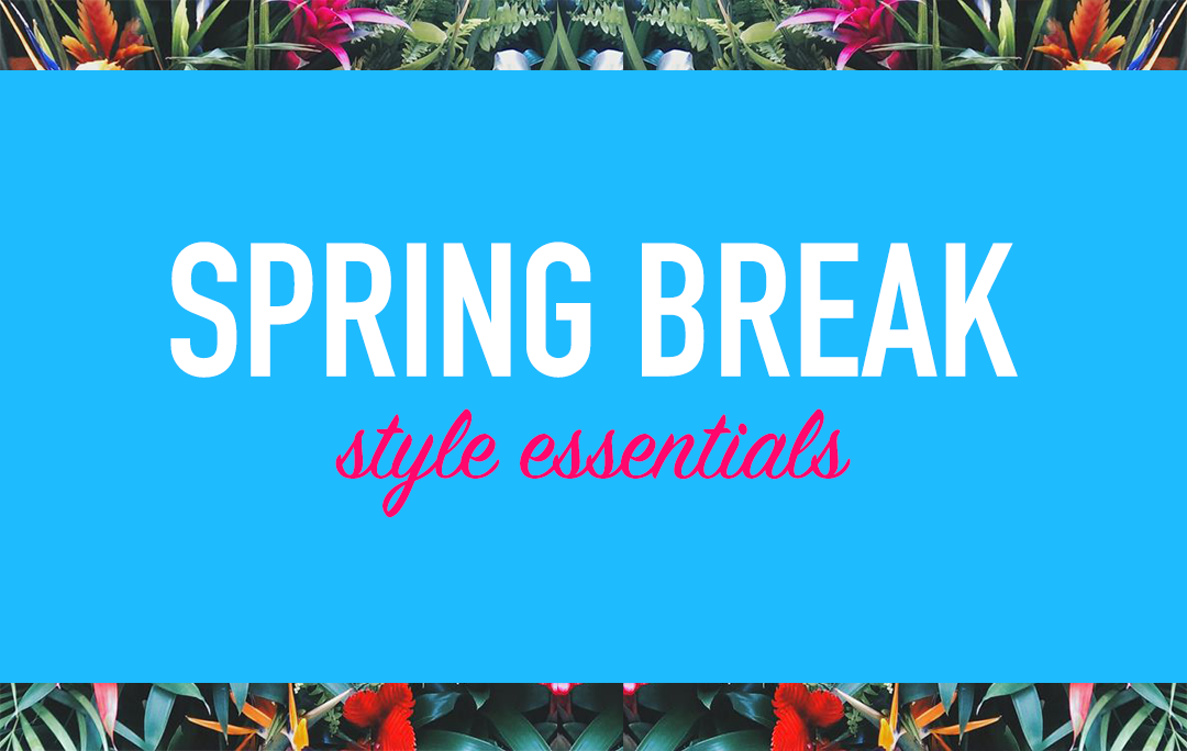 Spring Break Style Essentials | The Style Scribe