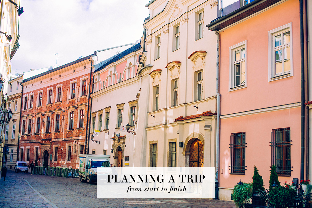How To Plan A Trip From Start To Finish | The Style Scribe