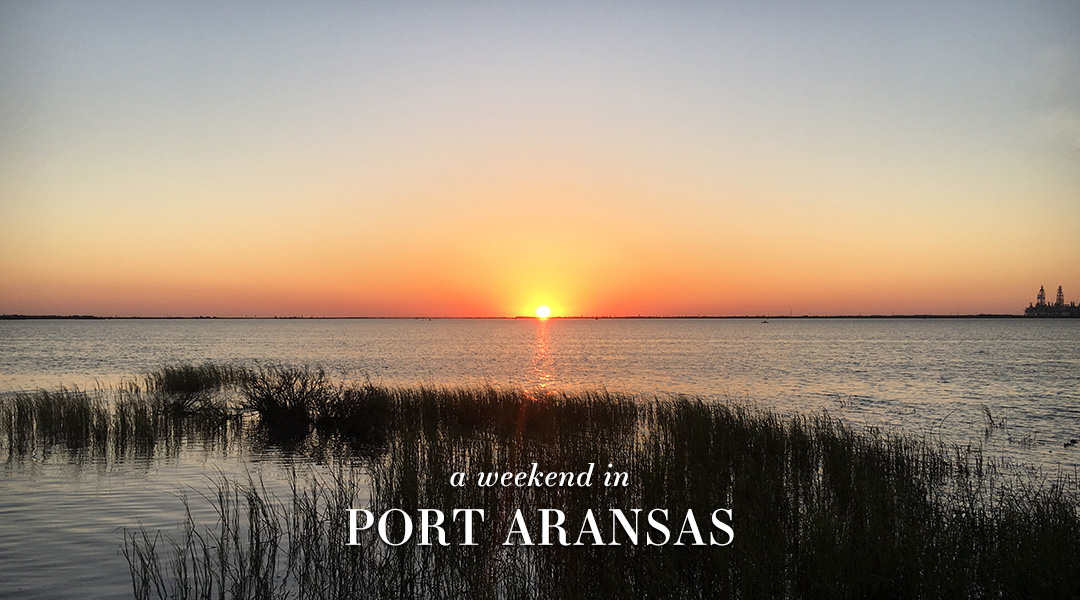 A Weekend In Port Aransas, Texas | The Style Scribe