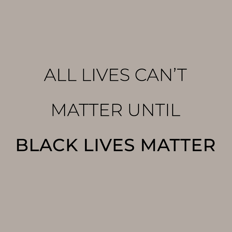 ALL LIVES CAN'T MATTER UNTIL BLACK LIVES MATTER